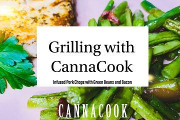 Grilling With CannaCook.com: Infused Pork Chops with Green Beans and Bacon